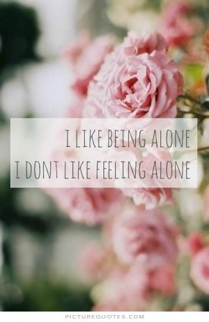 like-being-alone-i-dont-like-feeling-alone-quote-1.jpg