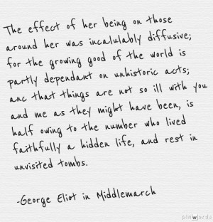 ... hidden life, and rest in unvisited tombs. -George Eliot in Middlemarch