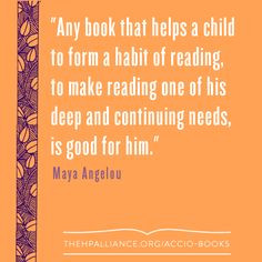 Quote by Maya Angelou, encouraging children to enjoy reading is the ...