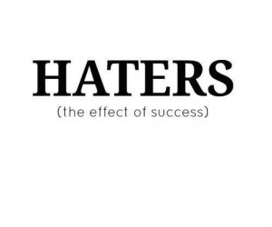 Haters (the effect of success)
