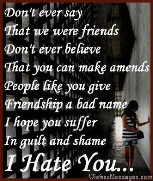 you give friendship a bad name i hope you suffer in guilt and shame i ...
