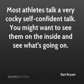 Bart Bryant - Most athletes talk a very cocky self-confident talk. You ...