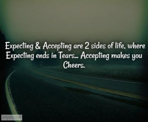 accepting are 2 sides of life where expecting ends in tears accepting ...