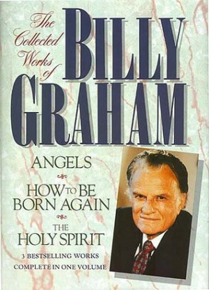 The Collected Works of Billy Graham: Three Bestselling Works Complete ...