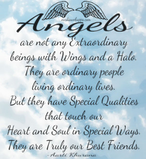 Angels are not any extraordinary beings with wings and a halo. They ...