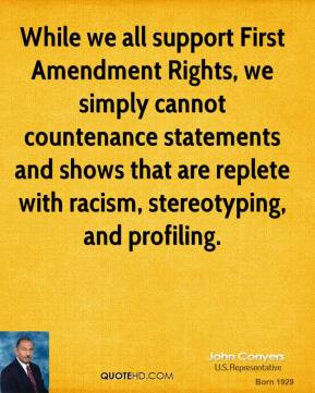 John Conyers - While we all support First Amendment Rights, we simply ...