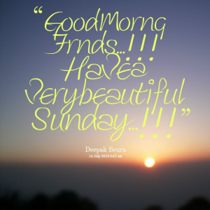 Quotes Picture: good morng frnds!!! have a very beautiful sunday!!!