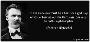 To live alone one must be a beast or a god, says Aristotle. Leaving ...