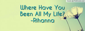 where have you been all my life?-rihanna , Pictures