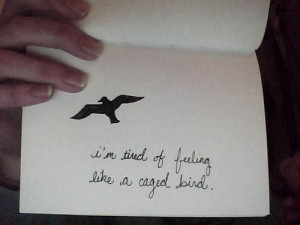 Does anyone else feel like a caged bird?