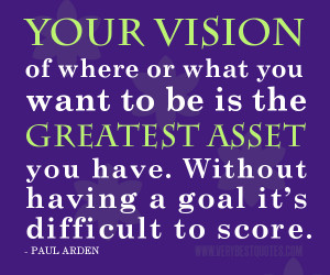 VISION QUOTES, GOAL QUOTES, Your vision of where or what you want to ...