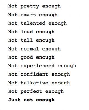 not enough #not perfect enough #not pretty enough #not normal enough