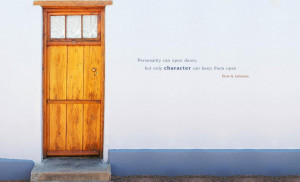 Personality Can Open Doors, But Only Character Can Keep Them Open ...
