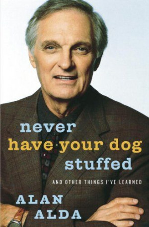 Devouring Books: Never Have Your Dog Stuffed by Alan Alda