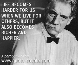 Life quotes - Albert-Schweitzer - Life becomes harder for us when we ...