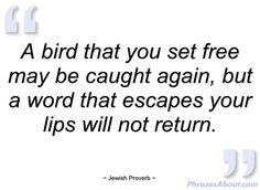 Favorite Jewish Proverb! Think before you speak. So difficult to do ...