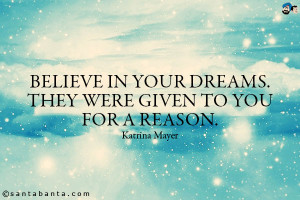Quotes About Believing In Your Dreams Believe in your dreams