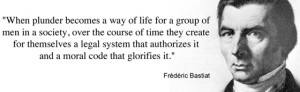 ... authorizes it and a moral code that glorifies it. - Frédéric Bastiat