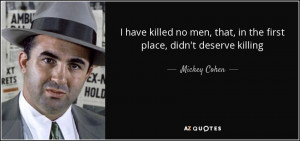 didn't kill anyone that didn't deserve killing i by Mickey Cohen ...