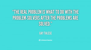 real problem is what to do with the problem-solvers after the problems ...