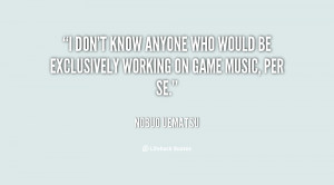 don't know anyone who would be exclusively working on game music ...