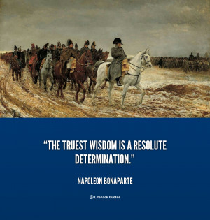 quote-Napoleon-Bonaparte-the-truest-wisdom-is-a-resolute-determination ...