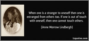When one is a stranger to oneself then one is estranged from others ...