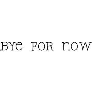 bye for now