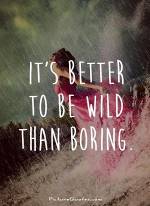 ... Quotes Inspiring Quotes Live Life Quotes Boring Quotes Wild Quotes