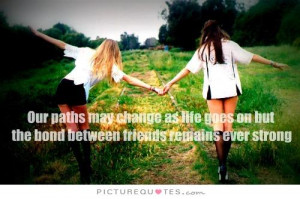 ... on but the bond between friends remains ever strong Picture Quote #1