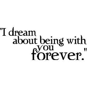 dream about being with you forever.