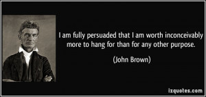 quote-i-am-fully-persuaded-that-i-am-worth-inconceivably-more-to-hang ...
