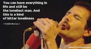 ... kind of bitter loneliness - Freddie Mercury Quotes - StatusMind.com