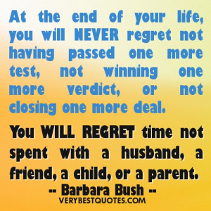 Meaningful Quotes - At the end of your life, you will never regret not ...