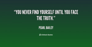 You never find yourself until you face the truth.""