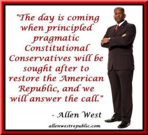 Allen West quote. I hope to see this in my lifetime but things will ...