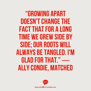 Growing apart doesn't change the fact that for a long time we grew ...