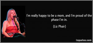 Proud Mom Quotes I'm really happy to be a mom,