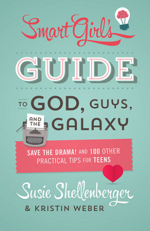 The Smart Girl's Guide to God, Guys, and the Galaxy: Save the Drama ...