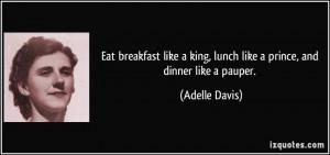Eat breakfast like a king, lunch like a prince, and dinner like a ...