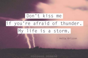 Don't kiss me if you're afraid of thunder... - Curated Quotes