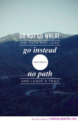 do-not-go-path-lead-life-life-quotes-sayings-pictures.jpg