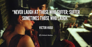 quote-Victor-Hugo-never-laugh-at-those-who-suffer-suffer-111284.png