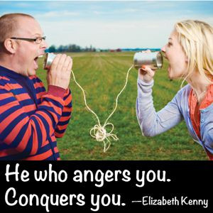 Quote: He who angers you, conquers you. -Elizabeth Kenny