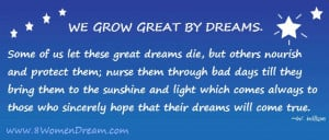 ... Inspiring Dream Big Quotes: We grow great by dreams by 8 Women Dream