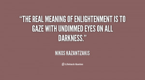 quote-Nikos-Kazantzakis-the-real-meaning-of-enlightenment-is-to-22099 ...