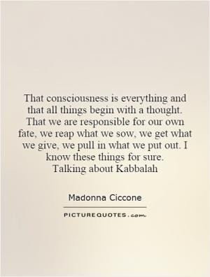 That consciousness is everything and that all things begin with a ...