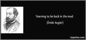 Yearning to be back in the mud. - Émile Augier