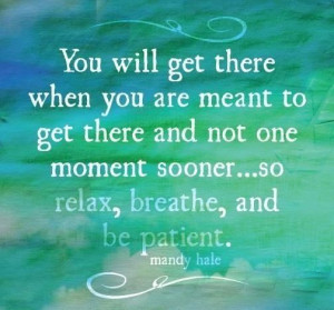 Relax, breathe and be patient