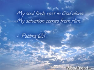 ... Finds Rest In God Alone, My Salvation Comes From Him. ~ Bible Quote